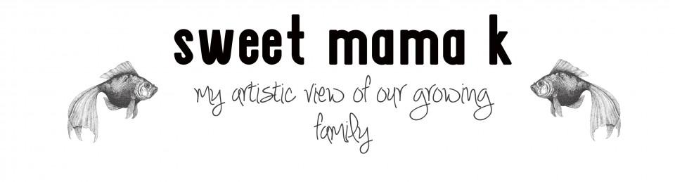 sweet mama  k